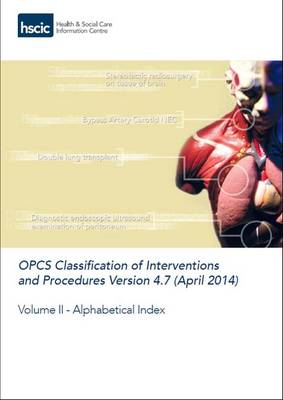 OPCS classification of interventions and procedures: Vol. 2: Alphabetical index - OPCS classification of interventions and procedures (Paperback)