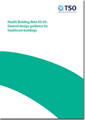 General design guidance for healthcare buildings - Health building note Core elements H (Paperback)