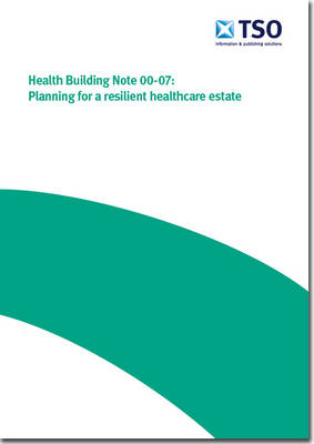 Planning for a resilient healthcare estate - Health building note Core elements H (Paperback)