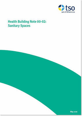 Sanitary spaces - Health building note Core elements H (Paperback)