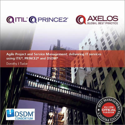 Agile project and service management: delivering IT services using PRINCE2, ITIL and DSDM (Paperback)