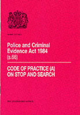 Police and Criminal Evidence Act, 1984: Code of Practice on Stop and Search Section 66 (Paperback)