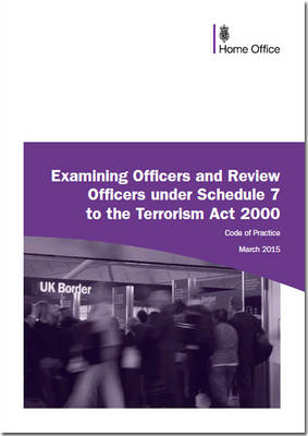 Code of practice for examining officers and review officers under schedule 7 to the Terrorism Act 2000 (Paperback)