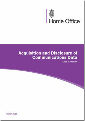 Acquisition and disclosure of communications data: code of practice (Paperback)