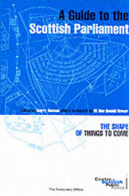 A Guide to the Scottish Parliament: The Shape of Things to Come (Paperback)