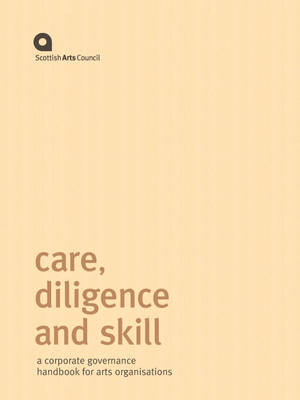 Care, Diligence and Skill 2008: A Corporate Governance Handbook for Arts Organisations (Spiral bound)