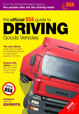 The Official DSA Guide to Driving Goods Vehicles 2005: The Official DSA Syllabus (Paperback)