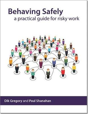 Behaving safely: a practical guide for risky work (Paperback)