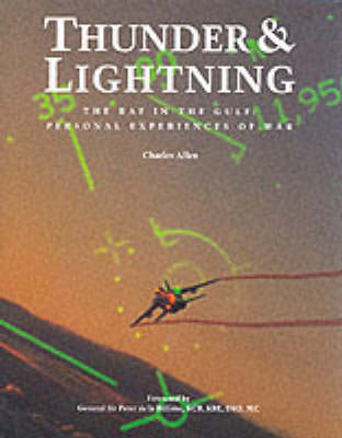 Thunder and Lightning: The RAF in the Gulf War: Personal Experiences of War (Hardback)