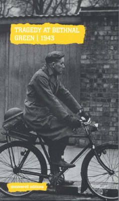 Tragedy at Bethnal Green, 1943 - Uncovered Editions (Paperback)