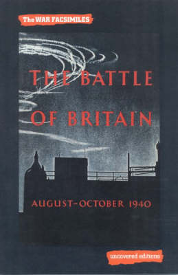 The Battle of Britain, August-October 1940: An Air Ministry Account of the Great Days from 8 August-31 October 1940 - Uncovered Editions: War Facsimiles S. (Paperback)