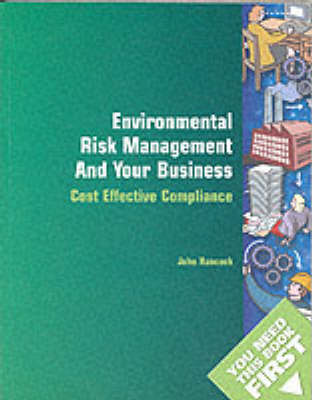 Environmental Risk Management and Your Business - You Need This Book First S. (Paperback)