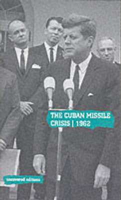 The Cuban Missile Crisis, 1962: Selected Foreign Policy Documents from the Administration of John F.Kennedy, January 1961-November 1962 - Uncovered Editions (Paperback)
