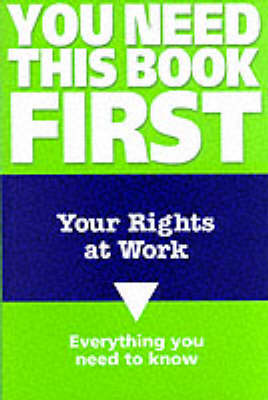 Your Rights at Work - You Need This Book First S. (Paperback)