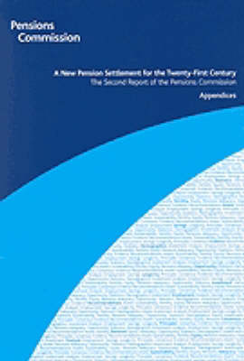 A New Pension Settlement for the Twenty-first Century: Appendices: The Second Report of the Pensions Commission (Paperback)