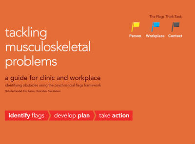 Tackling musculoskeletal problems: a guide for clinic and workplace, identifying obstacles using the psychosocial flags framework (Paperback)