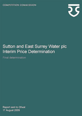 Sutton and East Surrey Water Plc Interim Price Determination: Final Determination (Paperback)