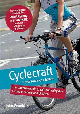 Cyclecraft: The Complete Guide to Safe and Enjoyable Cycling for Adults and Children (Paperback)