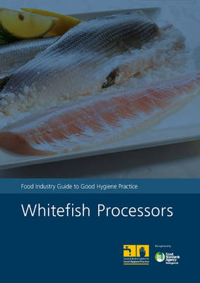 Whitefish processors: food industry guide to good hygiene practice (Paperback)