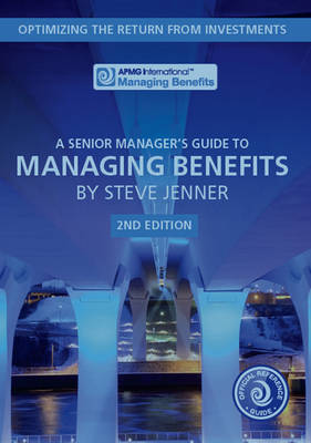 A senior manager's guide to managing benefits: optimizing the return from investments (Paperback)