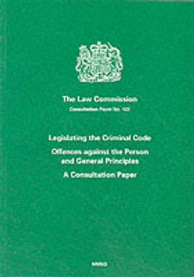 Legislating the Criminal Code: Offences Against the Person and General Principles - Consultation Paper (Paperback)