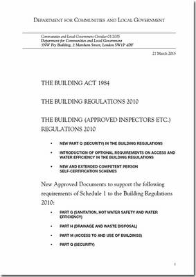 The Building Act 1984: the Building Regulations 2010, the Building (Approved Inspectors etc) Regulations 2010: new part Q (Security) in the Building Regulations, introduction of optional requirements on access and water efficiency in the Building Regulations, new and extended competent person self certification schemes, new approved documents to support the following requirements of Schedule 1 to the Building Regulation - Communities and Local Government circular 01/2015 (Paperback)