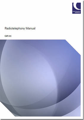 Radiotelephony manual: incorporating amendments to 28 May 2015 - CAP 413