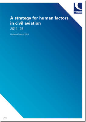 A strategy for human factors in civil aviation: 2014-15 - CAP 1159 (Paperback)