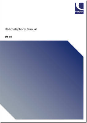 Radiotelephony manual: incorporating amendments to 6 November 2015 - CAP 413