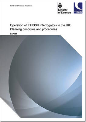 Operation of IFF/SSR interrogators in the UK: planning principles and procedures - CAP 761 (Paperback)