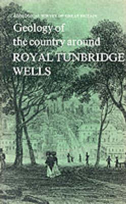 Geology of the Country Around Royal Tunbridge Wells - Geological Survey of Great Britain Memorial (Hardback)
