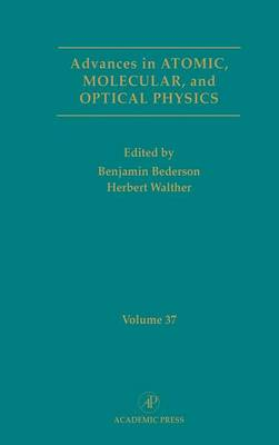 Advances in Atomic, Molecular, and Optical Physics: Volume 37 - Advances In Atomic, Molecular, and Optical Physics (Hardback)