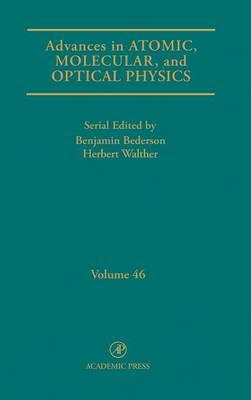 Advances in Atomic, Molecular, and Optical Physics: Volume 46 - Advances In Atomic, Molecular, and Optical Physics (Hardback)