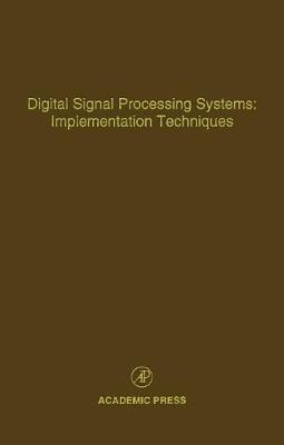 Digital Signal Processing Systems: Implementation Techniques: Volume 68: Advances in Theory and Applications - Control and Dynamic Systems (Hardback)