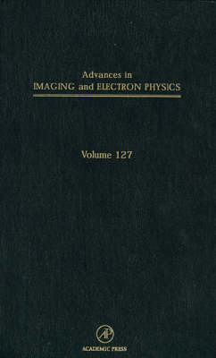 Advances in Imaging and Electron Physics: Volume 127 - Advances in Imaging and Electron Physics (Hardback)