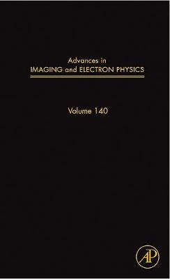 Advances in Imaging and Electron Physics: Volume 140 - Advances in Imaging and Electron Physics (Hardback)