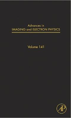 Advances in Imaging and Electron Physics: Volume 141 - Advances in Imaging and Electron Physics (Hardback)