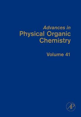 Advances in Physical Organic Chemistry: Volume 41 - Advances in Physical Organic Chemistry (Hardback)