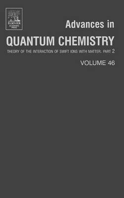 Advances in Quantum Chemistry: Volume 46: Theory of the Interaction of Swift Ions with Matter, Part 2 - Advances in Quantum Chemistry (Hardback)