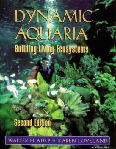 Dynamic Aquaria: Building Living Ecosystems (Paperback)