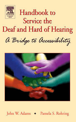 Handbook to Service the Deaf and Hard of Hearing: A Bridge to Accessibility (Hardback)