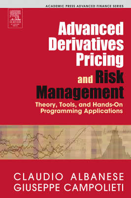 Advanced Derivatives Pricing and Risk Management: Theory, Tools, and Hands-On Programming Applications - Academic Press Advanced Finance (Hardback)