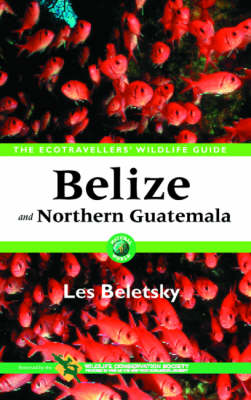 Belize and Northern Guatemala: The Ecotravellers' Wildlife Guide - Ecotravellers' Wildlife Guides (Paperback)