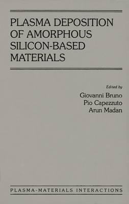 Plasma Deposition of Amorphous Silicon-based Materials - Plasma-Materials Interactions (Hardback)