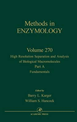 High Resolution Separation and Analysis of Biological Macromolecules, Part A: Fundamentals: Volume 270 - Methods in Enzymology (Hardback)