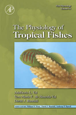 Fish Physiology: The Physiology of Tropical Fishes: Volume 21 - Fish Physiology (Hardback)
