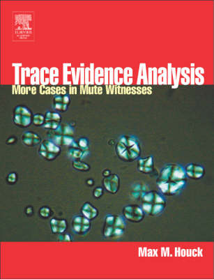 Trace Evidence Analysis: More Cases in Forensic Microscopy and Mute Witnesses (Hardback)