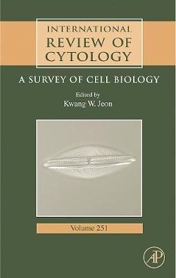 International Review of Cytology: Volume 251: A Survey of Cell Biology - International Review of Cell and Molecular Biology (Hardback)