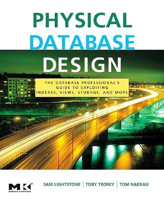 Physical Database Design: The Database Professional's Guide to Exploiting Indexes, Views, Storage, and More - The Morgan Kaufmann Series in Data Management Systems (Paperback)