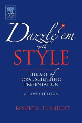 Dazzle 'Em With Style: The Art of Oral Scientific Presentation (Paperback)